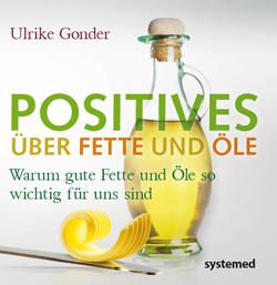 Positives_ueber_Fette_und_Oele_von_Ulrike_Gonder